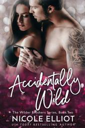 Accidentally Wild: An Accidental Marriage Romance