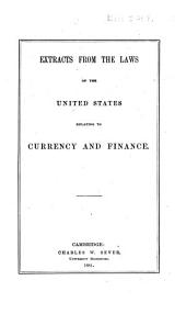 Extracts from the Laws of the United States: Relating to Currency and Finance