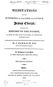 Meditations on the Sufferings of Our Lord and Saviour Jesus Christ: In which the History of the Passion, as Given by the Four Evangelists, is Harmonised and Explained. An Abridgment of the Work as First Tr. from the German, 2. Ed