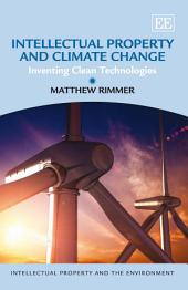 Intellectual Property and Climate Change: Inventing Clean Technologies