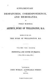 Supplementary Despatches and Memoranda of Field Marshal Arthur, Duke of Wellington, K. G.: Peninsula and south of France, 1813-1814
