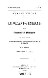 Annual Report of the Adjutant-general, of the Commonwealth of Massachusetts, with Reports from the Quartermaster-general, Surgeon-general, and Master of Ordnance, for the Year Ending December 31, 1862: Volume 1