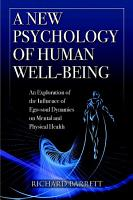 A New Psychology of Human Well Being  An Exploration of the Influence of Ego Soul Dynamics on Mental and Physical Health PDF