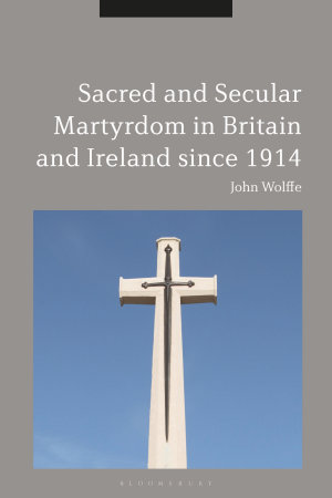 Sacred and Secular Martyrdom in Britain and Ireland since 1914 PDF