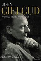 John Gielgud  Matinee Idol to Movie Star PDF