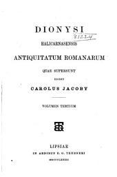 Dionysii Halicarnasensis Antiquitatum Romanarum quae supersunt: Volume 3