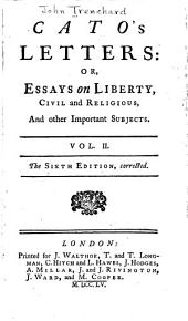 Cato's letters, or, Essays on liberty, civil and religious, and other important subjects: Volume 2
