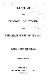 Letter to the Electors of Stroud: On the Principles of the Reform Act