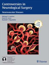 Controversies in Neurological Surgery: Neurovascular Diseases