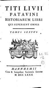 Titi Livii Patavini Historiarum Libri qui supersunt omnes: Volume 6