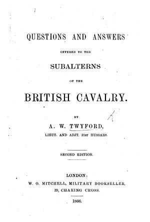 Questions and Answers offered to the Subalterns of the British Cavalry  Second edition