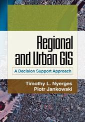 Regional and Urban GIS: A Decision Support Approach