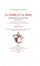 La femme et la mode: métamorphoses de la Parisienne de 1792 à 1892; tableaux des mœurs et usages aux principales époques de notre ère républicaine