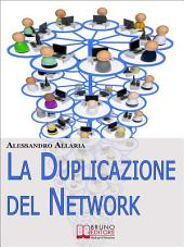 La Duplicazione del Network. Un Sistema in 6 Passaggi per Moltiplicare la Tua Rete Vendita e i Tuoi Guadagni nel Network Marketing (Ebook Italiano - Anteprima Gratis): Un Sistema in 6 Passaggi per Moltiplicare la Tua Rete Vendita e i Tuoi Guadagni nel Network Marketing