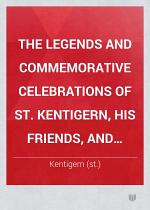 The Legends and Commemorative Celebrations of St. Kentigern, His Friends, and Disciples