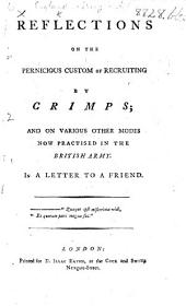 Reflections on the pernicious custom of Recruiting by Crimps; and on various other modes now practised in the British Army. In a letter to a friend