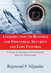 Introduction to Business and Industrial Security and Loss Control: A Primer for Business, Private Security, and Law Enforcement
