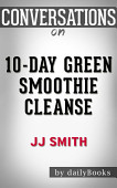 10 Day Green Smoothie Cleanse By Jj Smith Conversation Starters