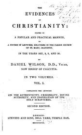 The Evidences of Christianity: Stated in a Popular and Practical Manner: In a Course of Lectures, Delivered in the Parish Church of St. Mary, Islington, in the Years 1827,8,9, and 30, Volume 1