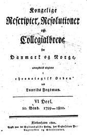 Kongelige rescripter, resolutioner og collegialbreve for Danmark og Norge: Part 6, Volume 10