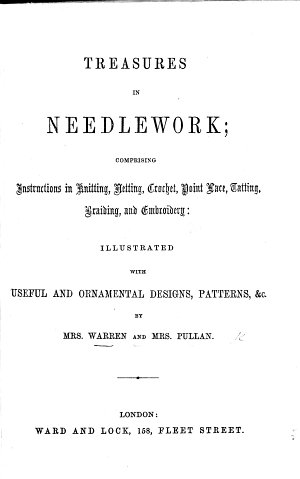Treasures in Needlework  comprising instructions     illustrated with useful and ornamental designs  etc  by Mrs  W  and Mrs  P