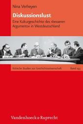 Diskussionslust: Eine Kulturgeschichte des »besseren Arguments« in Westdeutschland