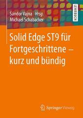 Solid Edge ST9 für Fortgeschrittene ‒ kurz und bündig