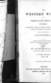 The Western World; Or, Travels in the United States in 1846-47: Exhibiting Them in Their Latest Development, Social, Political and Industrial; Including a Chapter on California, Volume 1