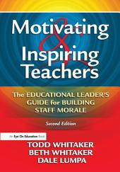 Motivating & Inspiring Teachers: The Educational Leader's Guide for Building Staff Morale, Edition 2