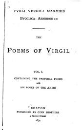 The Poems of Virgil: Vol. I. Containing the Pastoral Poems and Six Books of the Æneid, Volume 1