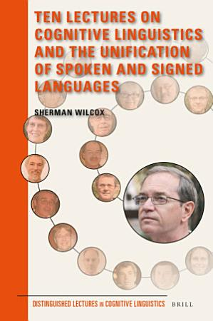 Ten Lectures on Cognitive Linguistics and the Unification of Spoken and Signed Languages PDF
