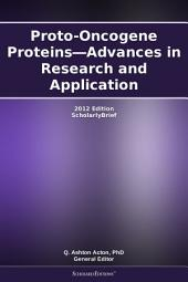 Proto-Oncogene Proteins—Advances in Research and Application: 2012 Edition: ScholarlyBrief