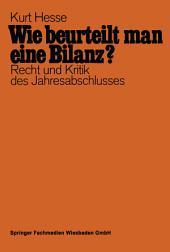 Wie beurteilt man eine Bilanz?: Recht und Kritik des Jahresabschlusses mit Fragen und Antworten, Ausgabe 13