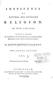 Institutes of Natural and Revealed Religion: To which is Prefixed, an Essay on the Best Method of Communicating Religious Knowledge to the Members of Christian Societies, Volume 1