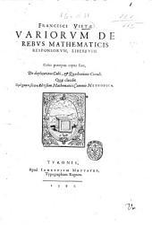 Francisci Vietae Variorum de rebus mathematicis responsorum, liber 8. Cuius praecipua capita sunt, De duplicatione cubi, & quadratione circuli. ..