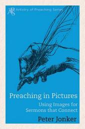Preaching in Pictures: Using Images for Sermons That Connect