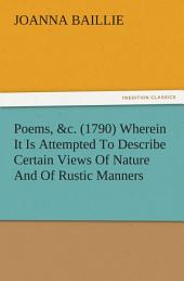 Poems, &c. (1790) Wherein It Is Attempted To Describe Certain Views Of Nature And Of Rustic Manners, And Also, To Point Out, In Some Instances, The Different Influence Which The Same Circumstances Produce On Different Characters
