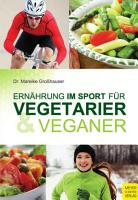 Ern  hrung im Sport f  r Vegetarier und Veganer PDF