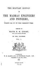The Military History of the Madras Engineers and Pioneers, from 1743 Up to the Present Time: Volume 1