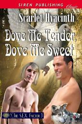 Dove Me Tender, Dove Me Sweet [The S.E.X. Factor 3]