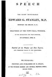 Speech of ... Edward G. Stanley, delivered at the town hall, Windsor, on his re-election for that borough