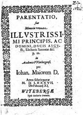 Parentatio, siue Memoria renouata Illvstrissimi Principis, Ac Domini, Dvcis Avgvsti, Electoris Saxoniae &c