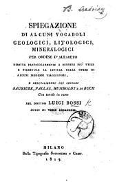 Spiegazione di alcuni vocaboli geologici, litologici, mineralogici, per ordine d'alfabeto, diretta particolarmente a rendere più utile e piacevole la lettura delle opere di alcuni moderni viaggiatori, etc