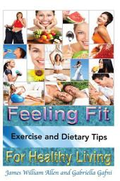 Feeling Fit: Exercise and Dietary Tips for Healthy Living