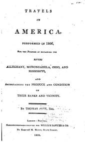 Travels in America Performed in 1806: For the Purpose of Exploring the Rivers, Alleghany, Monongahela, Ohio, and Mississippi, and Ascertaining the Produce and Condition of Their Banks and Vicinity
