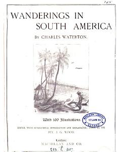 Wanderings in South America  the north west of the United States  and the Antilles  in the years 1812 1816 1820  and 1824  ed  by J G  Wood PDF