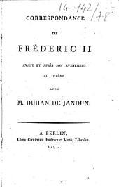 Correspondance de Frédéric II avant et après son avènement avec M. Duhan de Jandein
