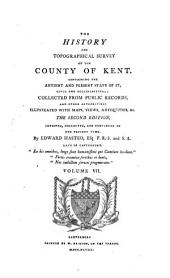 The History and Topographical Survey of the County of Kent: Volume 7