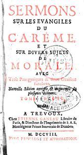 Sermons Sur Les Evangiles Du Car Eme, Et Sur Divers Sujets de Morale: Avec Trois Panegyriques & Deux Oraisons Funebres, Volume5