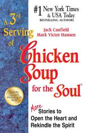 A 3rd Serving of Chicken Soup for the Soul: More Stories to Open the Heart and Rekindle the Spirit